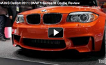 BMW 1 Series M Coupe Video, First Look [2011 Detroit Auto Show]
