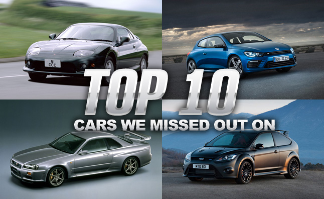Top 10 CARS WE MISSED OUT ON
