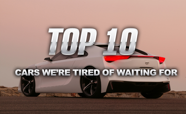 Top 10 Cars We're Tired Of Waiting For