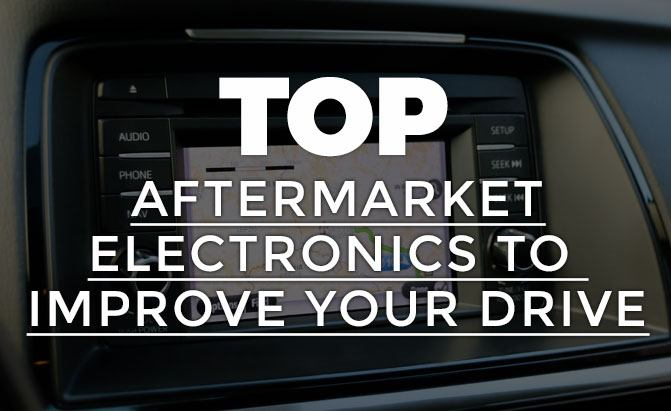 Top Aftermarket Electronics To Improve Your Drive