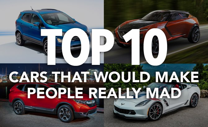 top 10 cars that would make people really mad