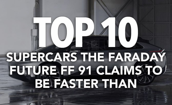Top 10 Supercars The Faraday Future FF 91 Claims To Be Quicker Than