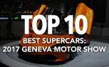 Top 10 Best Supercars at the 2017 Geneva Motor Show