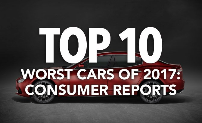 top 10 worst cars of 2017 consumer reports news. Black Bedroom Furniture Sets. Home Design Ideas