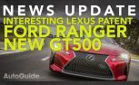 Ford Ranger and GT500 Spy Photos, Interesting Lexus Patent and More: Weekly News Roundup Video